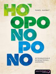 Hooponopono. Wprowadzenie wewnętrznej harmonii. Paweł Karwat